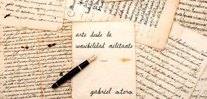 Arte desde la Sensibilidad Militante – Gabriel Otero