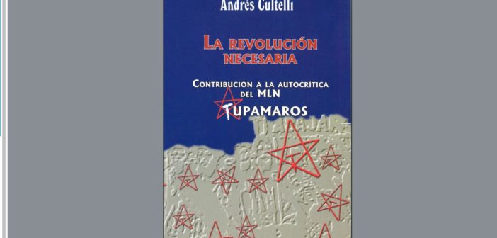 La revolución necesaria – Andres Cultelli. Reseña por E. Agazzi